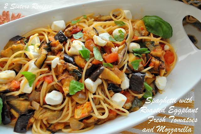 Spaghetti with Roasted Eggplant Fresh Tomatoes and Mozzarella