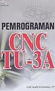 ajibayutore  Judul Buku : Pemrograman CNC TU-3A Pengarang : G.H. Yudhi Kristianto, ST Penerbit : Gava Media