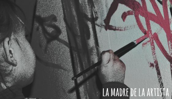 LA MADRE DE LA ARTISTA