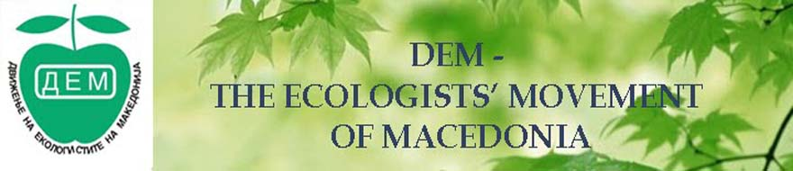 DEM - THE ECOLOGISTS' MOVEMENT OF MACEDONIA