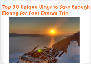 Top 30 Ways of Saving Enough Money for Your Dream Trip