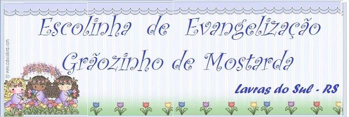 ESCOLINHA DE EVANGELIZAÇÃO GRÃOZINHO DE MOSTARDA