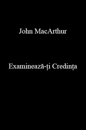 John MacArthur-Examinează-ţi Credinţa-