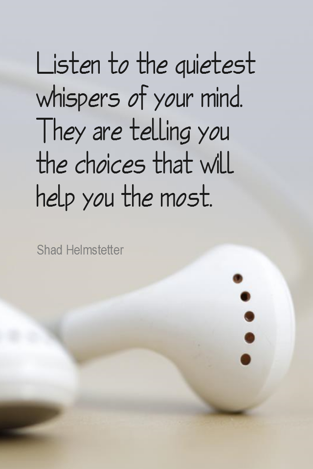 visual quote - image quotation for INTUITION - Listen to the quietest whispers of your mind. They are telling you the choices that will help you the most. - Shad Helmstetter