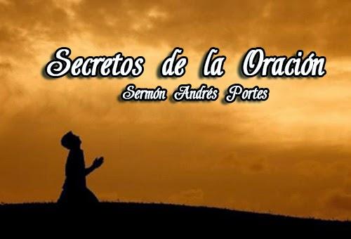 Secretos de la Oración - Sermón Andrés Portes