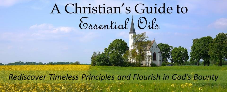 A Christian's Guide to Essential Oils