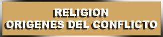 RELIGION-ORIGENES DEL CONFLICTO