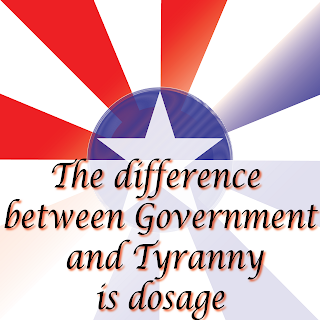 The difference between Government and Tyranny is dosage