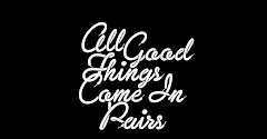 allgoodthingscomeinpairs
