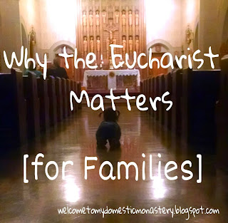 Why the Eucharist Matters [For Families]