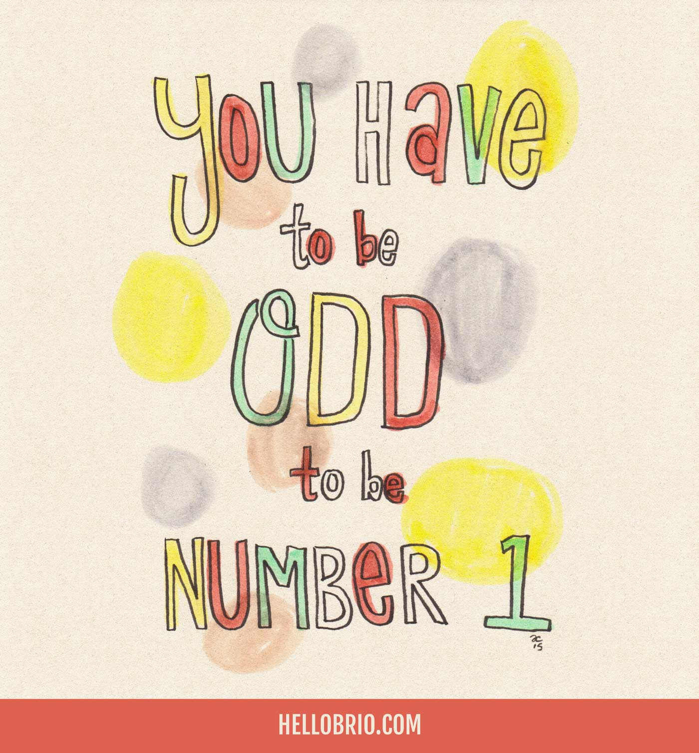 You have to be odd to be number 1 - hand lettered quote by Jennifer Coyle