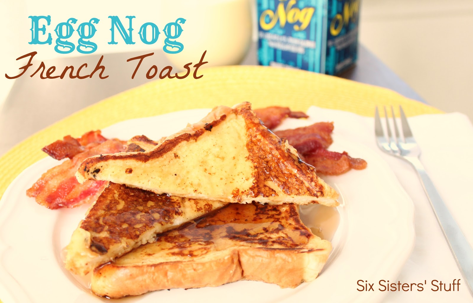 the grocery store and seeing egg nog on the shelves! This french toast ...