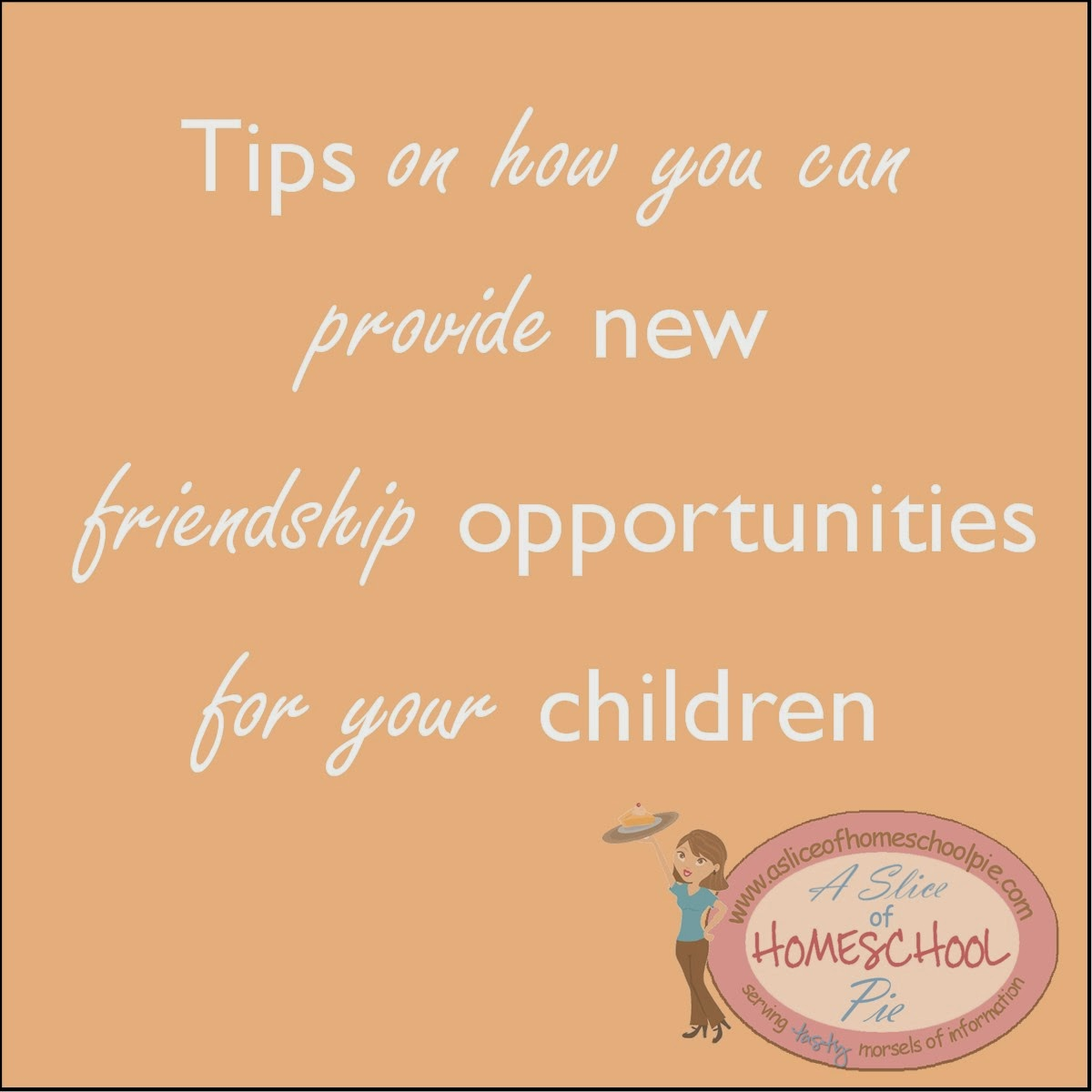 Tips on ways to provide friendship opportunities for children by A Slice of Homeschool Pie.com #homeschool #parenting