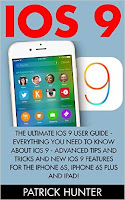 iOS 9: The Ultimate iOS 9 User Guide - Everything You Need To Know About iOS 9 - Advanced Tips And Tricks And New iOS 9 Features For The iPhone 6s, iPhone...