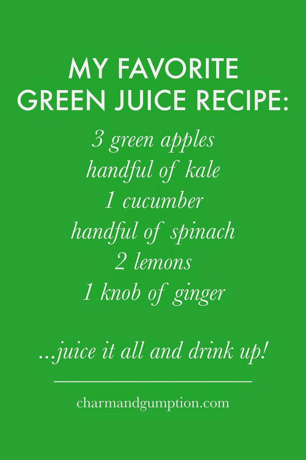 MY GREEN JUICE RECIPE | charm and gumption blog