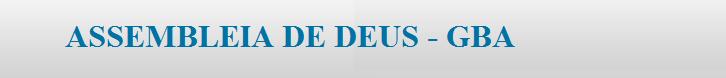 ASSEMBLEIA DE DEUS - GBA