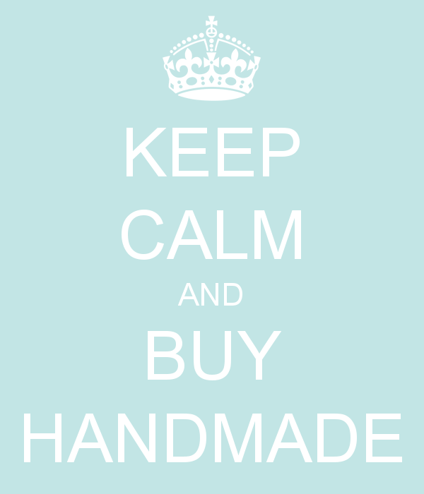 Keep Calm and Buy Handmade!