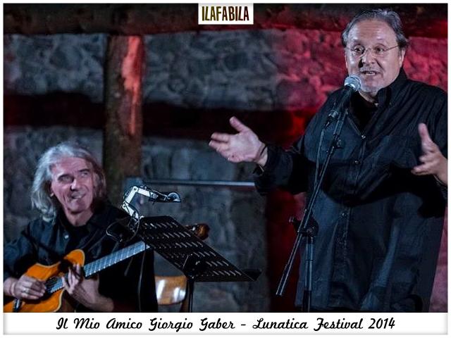 Il Mio Amico Giorgio Gaber - Lunatica Festival 2014 - Gianni Martini e Gian Piero Alloisio - #Lunaticando a Pontremoli
