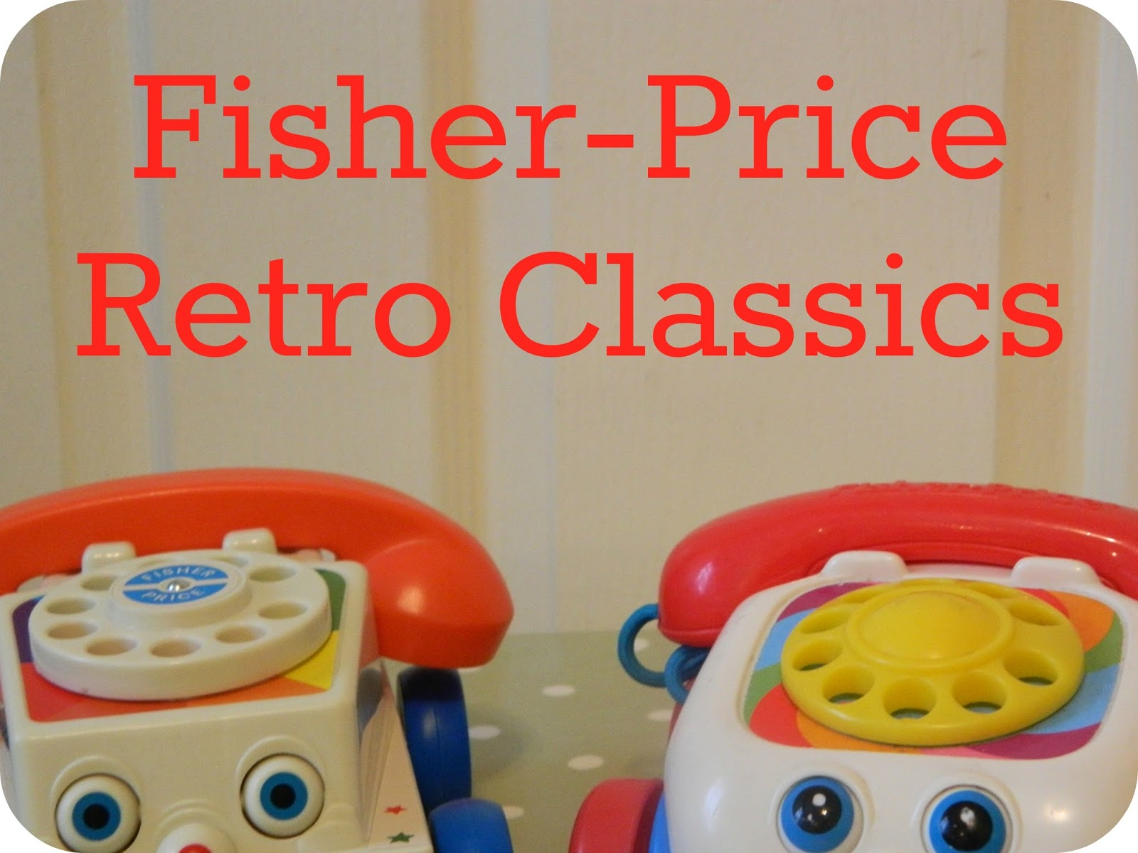 Fisher-Price Retro Classics