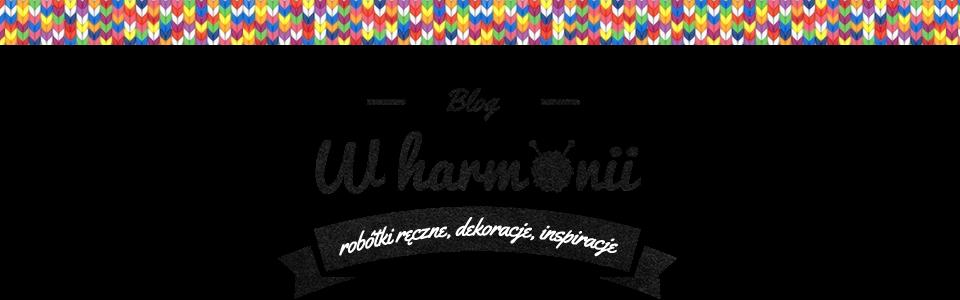 """Blog """"W harmonii"""" - dekoracje, inspiracje, robótki ręczne"""