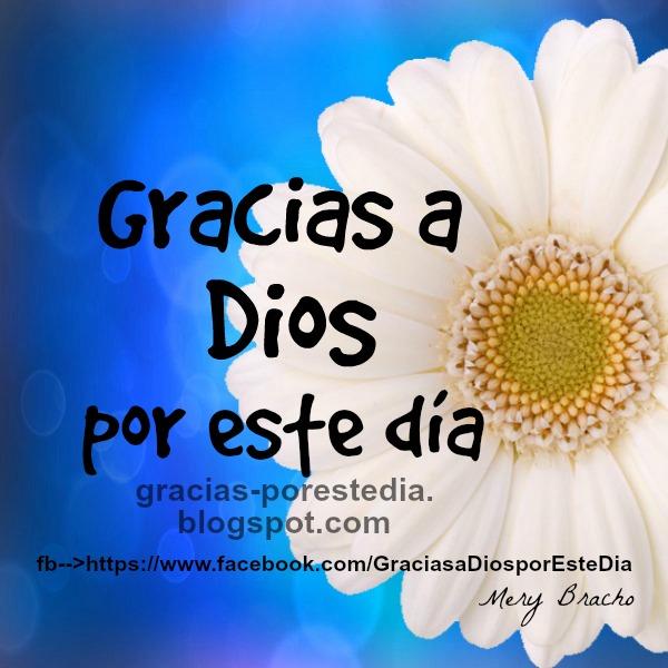 Imagen y mensaje cristiano por Mery Bracho. Imagen oficial de página facebook Gracias a Dios por este día.