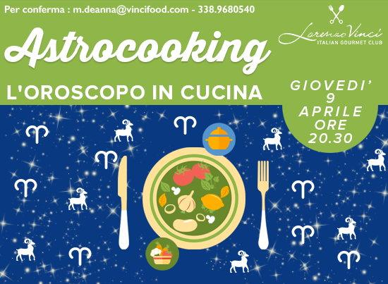 Cosa fare a Milano giovedì 9 aprile: nel loft Lorenzo Vinci la seconda serata AstroCooking, Oroscopo in cucina