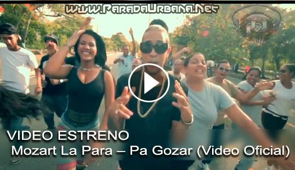 VIDEO ESTRENO - Mozart La Para – Pa Gozar (Video Oficial)