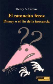 EL RATONCITO FEROZ - Henry A. Giroux - Fundación Germán Sánchez Ruipérez