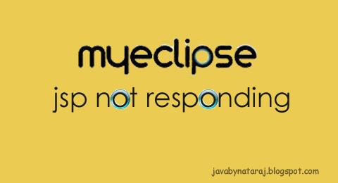 myeclipse not responding while opening jsp page_JavabynataraJ