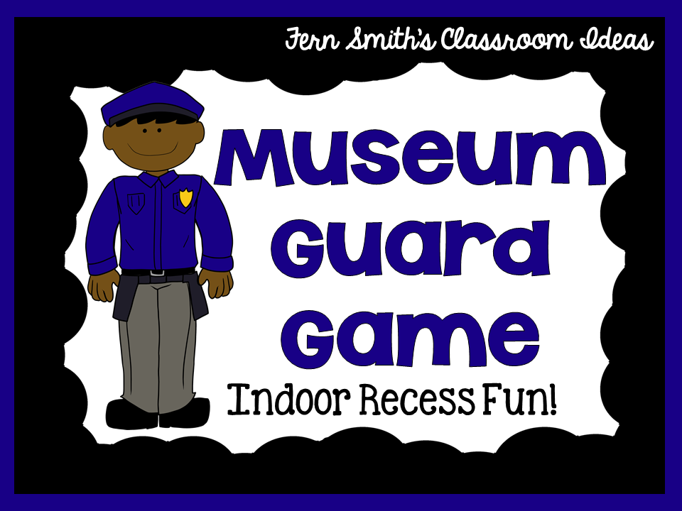 http://www.fernsmithsclassroomideas.com/2014/07/indoor-recess-museum-guard-directions.html