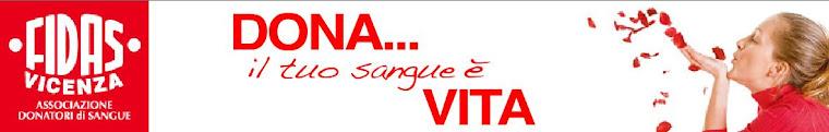 FIDAS - VICENZA > DONA il tuo sngue è VITA