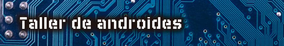 Taller de androides