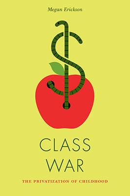 Class War: The Privatization of Childhood by Megan Erickson