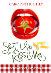 Shut Up and Kiss Me by Carolyn Hughey Book Cover
