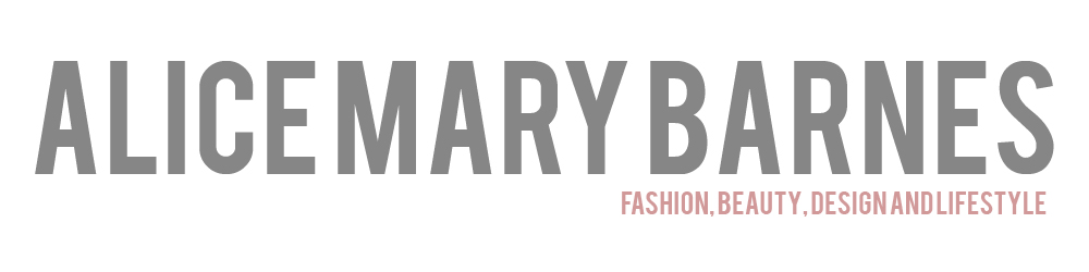 Alice Mary Barnes > a Fashion, Beauty, Design and Lifestyle blog - Newcastle, UK