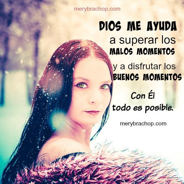 Frases de ánimo, de ayuda en problemas confiar en Dios para superar dificultades, Dios me ayuda. Todo es posible. Poema Mery Bracho