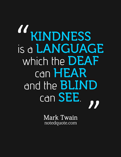 """Kindness is a language which the deaf can hear and the blind can see."" ~ Mark Twain notedquote.com"