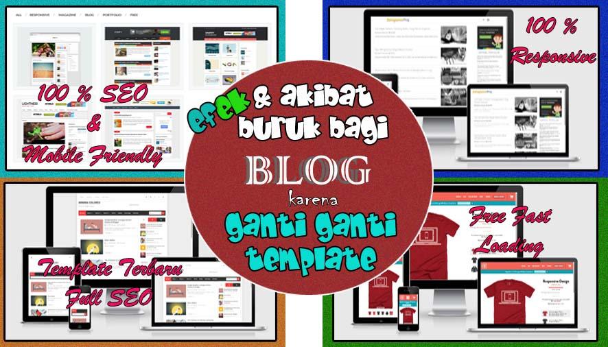 Efek Dan Akibat Bagi Blog Jika Sering Ganti Template