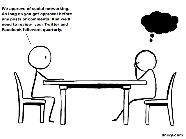 Snarky: We approve of social networking. As long as you get approval before any posts or comments. And we'll need to review your Twitter and Facebook followers quarterly.