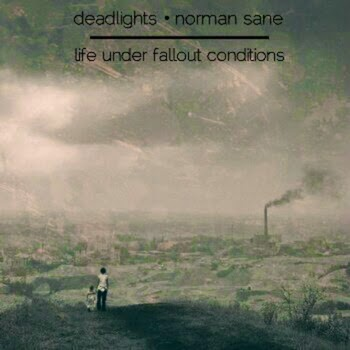 Deadlights​/​Norman Sane - Life Under Fallout Conditions