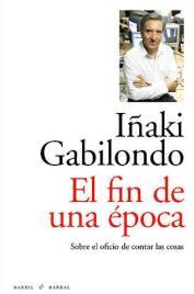 Libro El fin de una época, de Iñaki Gabilondo