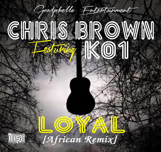 [XCLUSIVE] CHRIS BROWN ft K01 - LOYAL (African Remix)