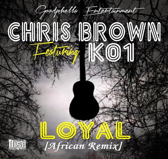[XCLUSIVE] CHRIS BROWN ft K01 - LOYAL (African Remix)