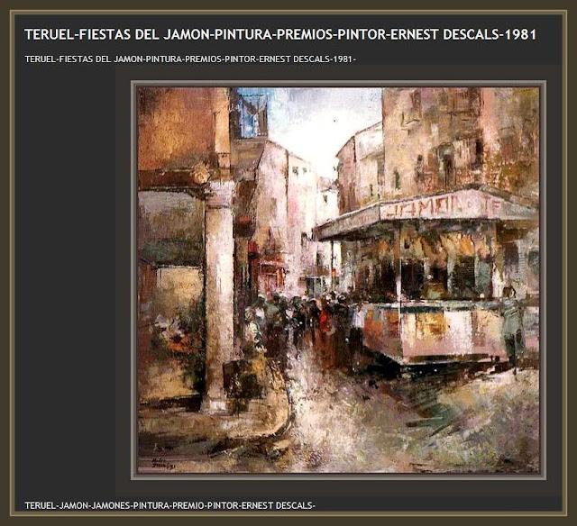 TERUEL-FIESTAS-JAMONES-PREMIOS-PINTURA-HISTORIA-PINTOR-ERNEST DESCALS