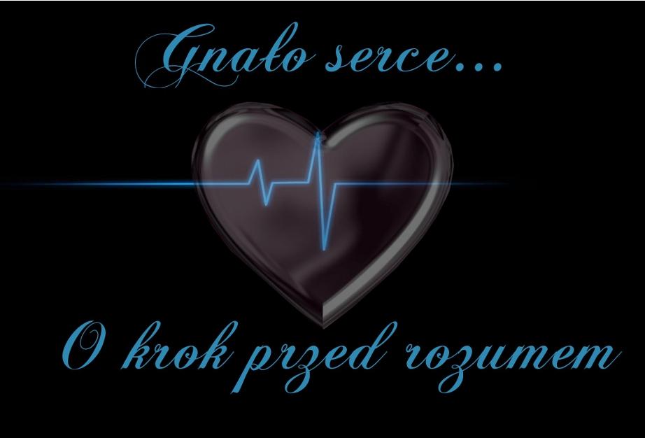 Gnało serce...o krok przed rozumem...