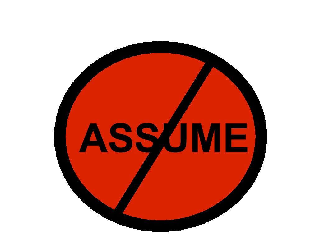 do not assume