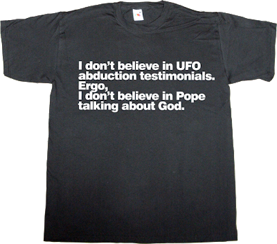 pope useless Politics ateism ufo t-shirt ephemeral-t-shirts