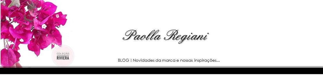 Blog Paolla Regiani | Novidades da marca e nossas inspirações !