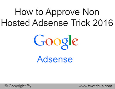 How to Approve Non Hosted AdSense Account Trick 2016