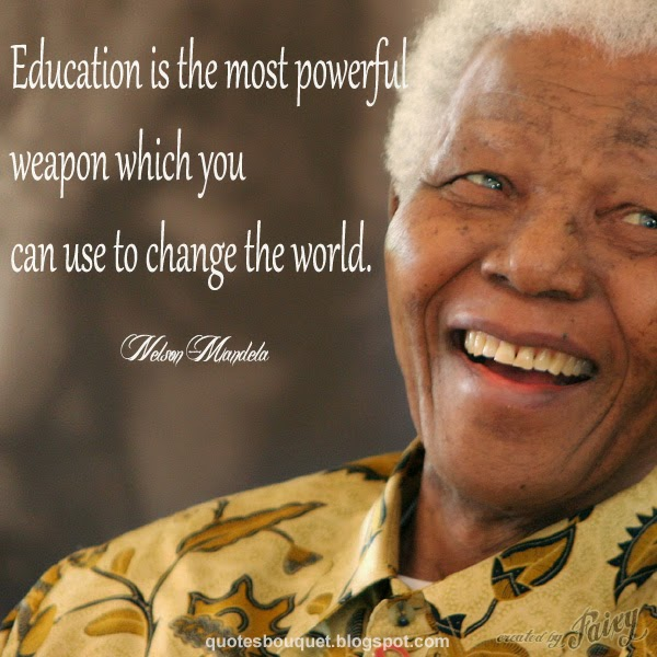 Education Is The Most Powerful Weapon Which You Can Use To Change The World. Nelson Mandela